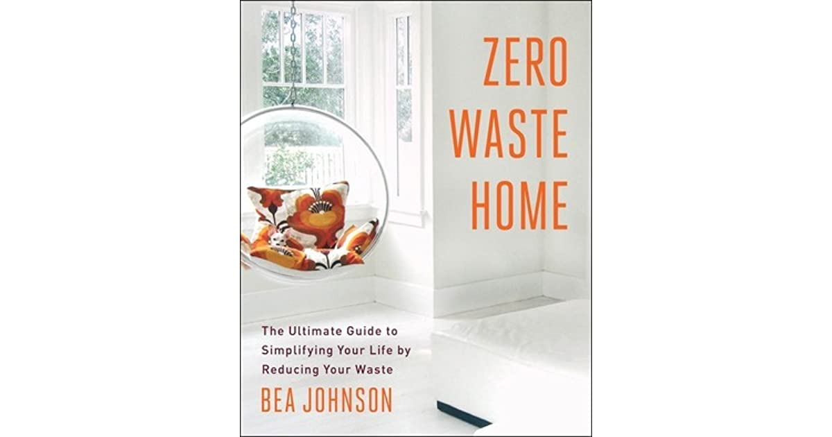 zero waste home the ultimate guide to simplifying your life by reducing your waste by bea. Black Bedroom Furniture Sets. Home Design Ideas