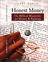 Honest Money: The Biblical Blueprint for Money and Banking