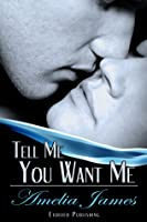 Tell Me You Want Me (College Romance #1)