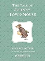 The Tale of Johnny Town-Mouse. Beatrix Potter