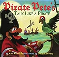 Pirate Pete's Talk Like a Pirate. by Kim Kennedy