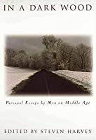 In a Dark Wood: Personal Essays by Men on Middle Age