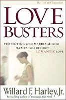 Love Busters: Protecting Your Marriage from Habits That Destroy Romantic Love. Willard F. Harley, JR