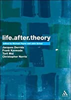 Life.After.Theory: Jacques Derrida, Frank Kermode, Toril Moi And Christopher Norris