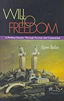 A Will to Freedom: A Perilous Journey Through Fascism and Communism