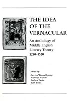 The Idea Of Vernacular: An Anthology of Middle English Literary Theory, 1280-1520
