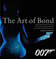 The Art Of Bond: From Storyboard To Screen: The Creative Process Behind The James Bond Phenomenon