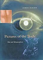 Pictures of the Body: Pain and Metamorphosis