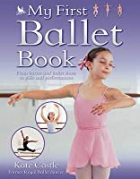 My First Ballet Book. Kate Castle