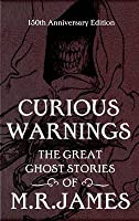 Curious Warnings: The Great Ghost Stories of M.R