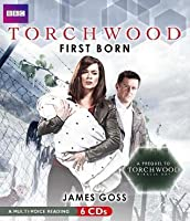 Torchwood: First Born: A Prequel to Torchwood: Miracle Day