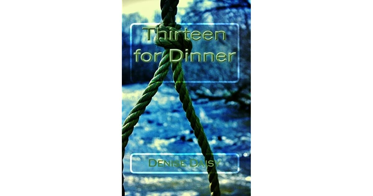 Thirteen for Dinner by Denise Daisy — Reviews, Discussion ...