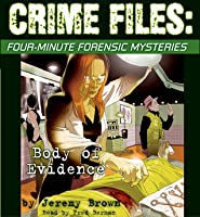 Crime Files: Four-Minute Forensic Mysteries: Body of Evidence - Audio: Body Of Evidence