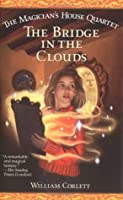 The Bridge in the Clouds (The Magician's House Quartet, #4)