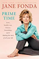 Prime Time (with Bonus Content): Love, health, sex, fitness, friendship, spirit--making the most of all of your life