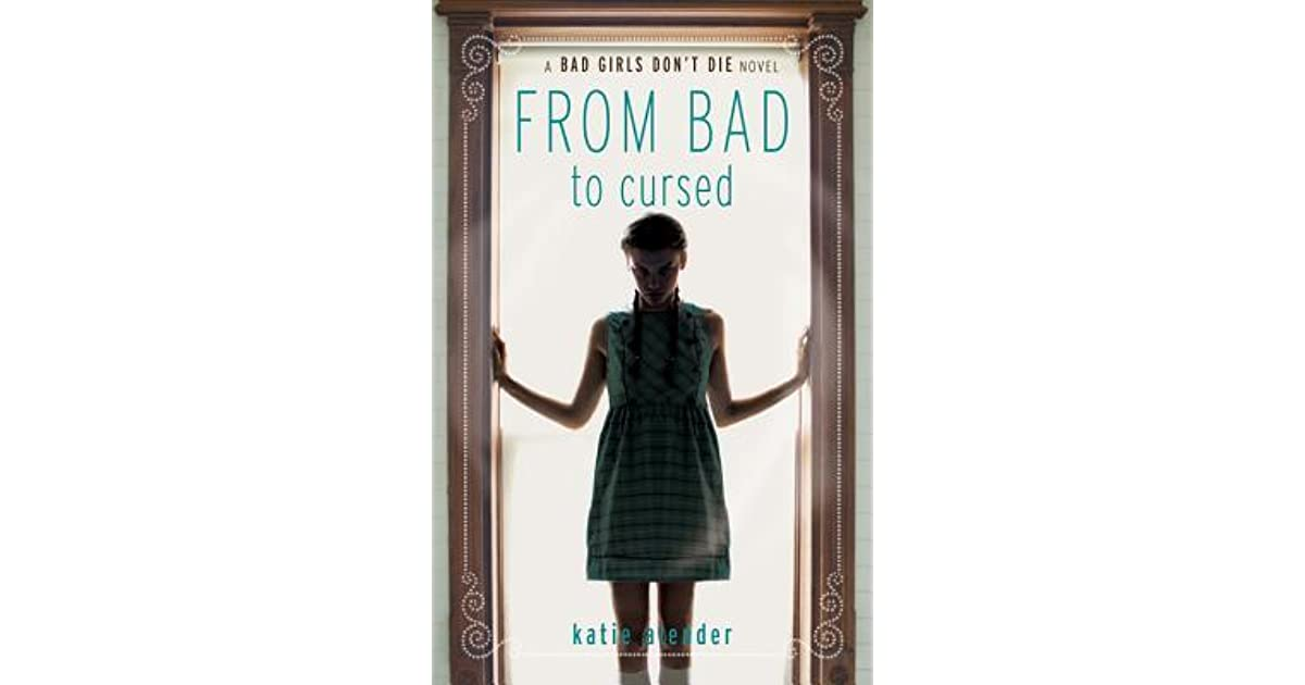 bad to cursed Découvrez bad girls don't die, tome 2 : from bad to cursed, de katie alender  sur booknode, la communauté du livre.