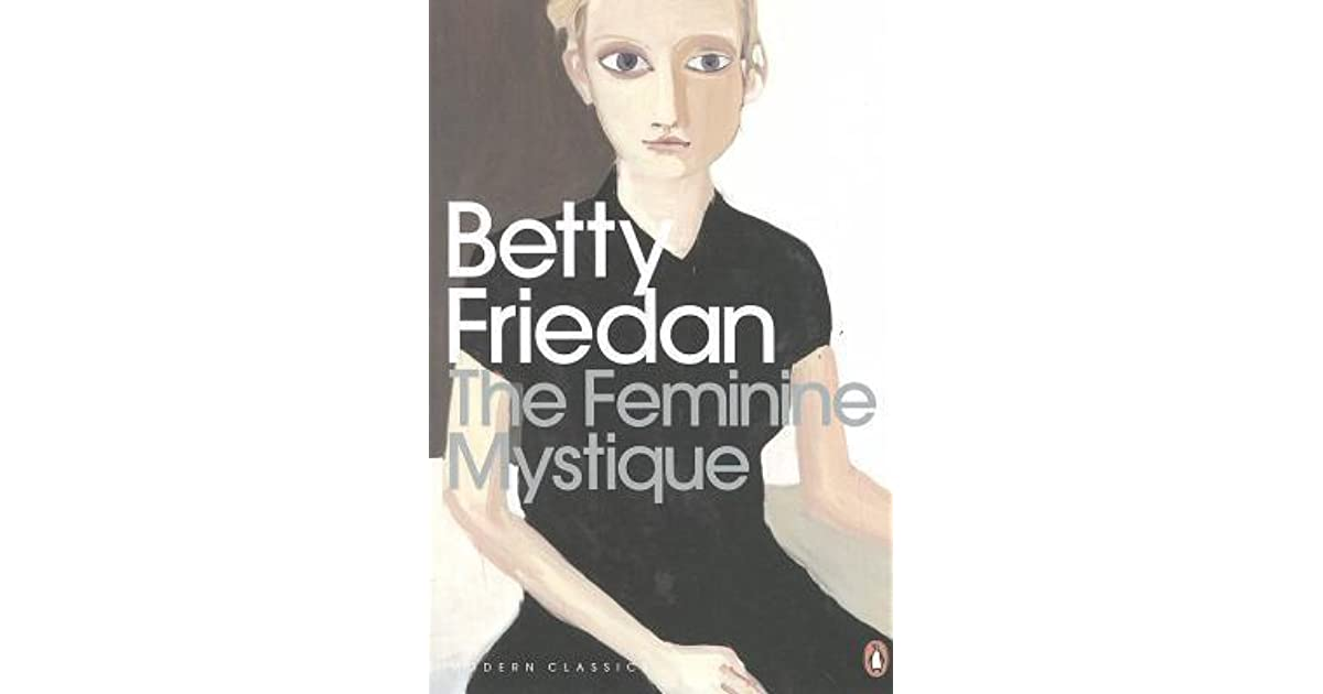 betty friedan and the feminine mystique english literature essay The feminine mystique essay the feminine mystique essay  betty friedan's the feminine mystique, radicalesbians, and susan glaspell's trifles come to the same conclusion: isolation and separation caused women to be vulnerable to domination by male society  it is a symbolic work of literature because women in the era in which.