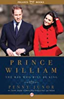 Prince William: The Man Who Will Be King