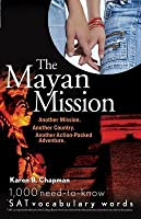 The Mayan Mission: Another Mission. Another Country. Another Action-Packed Adventure. 1,000 New SAT Vocabulary Words