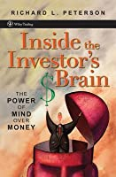 Inside the Investor's Brain: The Power of Mind Over Money