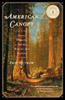 American Canopy: Trees, Forests, and the Making of a Nation
