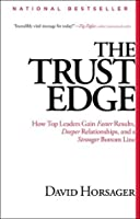 The Trust Edge: How Top Leaders Gain Faster Results, Deeper Relati
