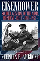 Eisenhower, Vol. 1: Soldier, General of the Army, President-Elect, 1890-1952