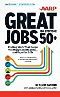 Great Jobs for Everyone 50+: Finding Work That Keeps You Happy and Healthy..and Pays the Bills