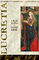 Lucretia: A Play in Verse | An Historie of The Roman Borgias and their Daughter Lucretia