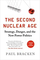 The Second Nuclear Age: Strategy, Danger, and the New Power Politics