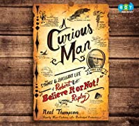 """A Curious Man: The Strange & Brilliant Life of Robert """"Believe It or Not!"""" Ripley"""