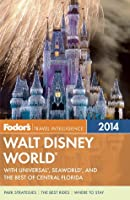 Fodor's Walt Disney World 2014: with Universal, SeaWorld, and the Best of Central Florida