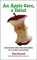An Apple Core, a Toilet: Misadventures and Memories of a 1970's Childhood