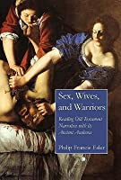 Sex, Wives, and Warriors: Reading Old Testament Narrative with Its Ancient Audience