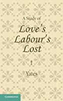 A Study of Love's Labour's Lost. by Frances Yates