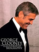 George Clooney: The Illustrated Biography
