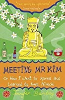 Meeting Mr Kim : or How I Went To Korea And Learned To Love Kimchi
