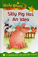 Silly Pig Has An Idea (Gold Stars, Level 3)