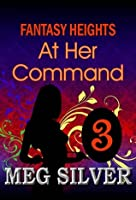At Her Command (Fantasy Heights, #3)