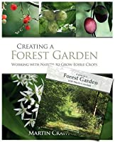Creating a Forest Garden: Working with Nature to Grow Edible Crops [With DVD]
