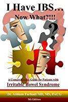 I Have Ibs...Now What?!!!: A Comprehensive Guide for Patients with Irritable Bowel Syndrome