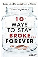 10 Ways to Stay Broke...Forever: Why Be Rich When You Can Have This Much Fun?