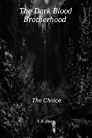 The Dark Blood Brotherhood Book Two: The Choice