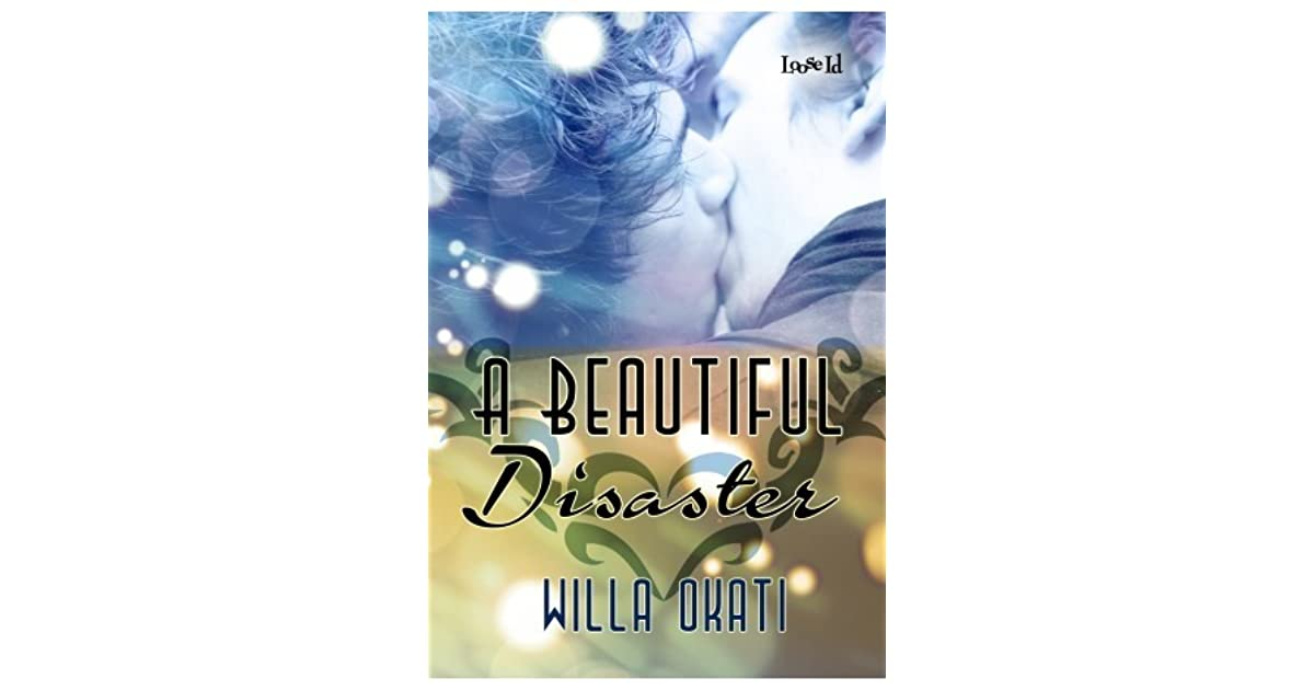 Beautiful Disaster Book Cover : A beautiful disaster by willa okati — reviews discussion