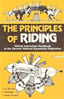 The Principles of Riding: Official Instruction Handbook of the German National Equestrian Federation