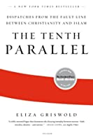 The Tenth Parallel: Dispatches from the Fault Line Between Christianity and Islam