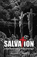 Salvation (And How We Got It Wrong)