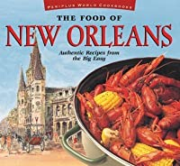 The Food of New Orleans: Authentic Recipes from the Big Easy [Cajun & Creole Cookbook, Over 80 Recipes]