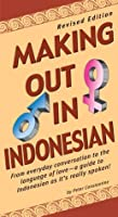 Making Out in Indonesian: Revised Edition (Indonesian Phrasebook)