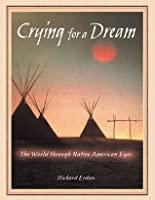 Crying for a Dream: The World through Native American Eyes
